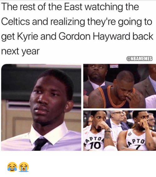 Gordon Hayward, Nba, and Celtics: The rest of the East watching the  Celtics and realizing they're going to  get Kyrie and Gordon Hayward back  next year  @NBAMEMES  APTO  1 10  PTO 😂😭