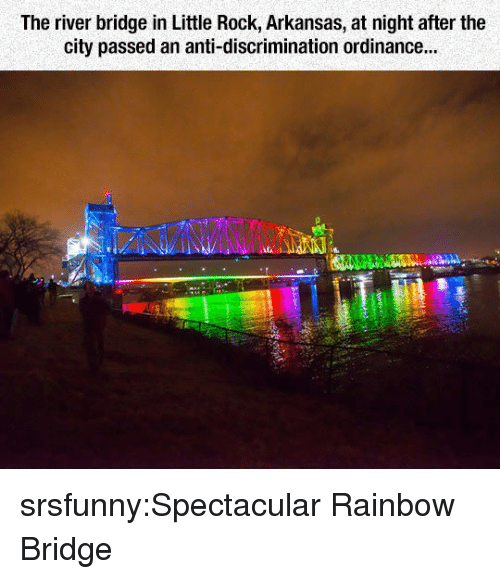 spectacular: The river bridge in Little Rock, Arkansas, at night after the  city passed an anti-discrimination ordinance... srsfunny:Spectacular Rainbow Bridge
