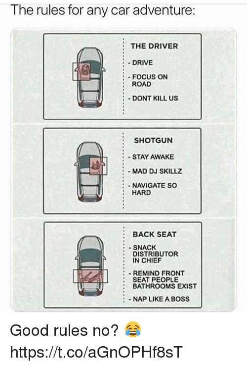 Drive, Focus, and Good: The rules for any car adventure:  THE DRIVER  DRIVE  FOCUS ON  ROAD  DONT KILL US  SHOTGUN  STAY AWAKE  MAD DJ SKILLZ  NAVIGATE SC  HARD  BACK SEAT  SNACK  DISTRIBUTOR  IN CHIEF  -REMIND FRONT  SEAT PEOPLE  BATHROOMS EXIST  NAP LIKE A BOSS Good rules no? 😂 https://t.co/aGnOPHf8sT