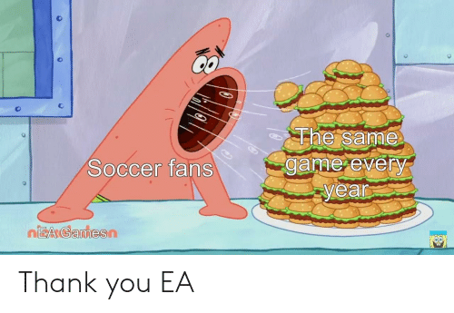 Soccer, Thank You, and Gamer: The same  gamer every  yean  Soccer fans  EA Gamesn Thank you EA