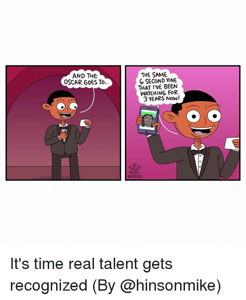 Memes, Vine, and Buzzfeed: THE SAME  SECOND VINE  WATCHING FOR  AND THE  OSCAR GoES To..  THAT I'VE BEEN  3 YEARS NOW!  MIKE  BUZZFEED It's time real talent gets recognized (By @hinsonmike)