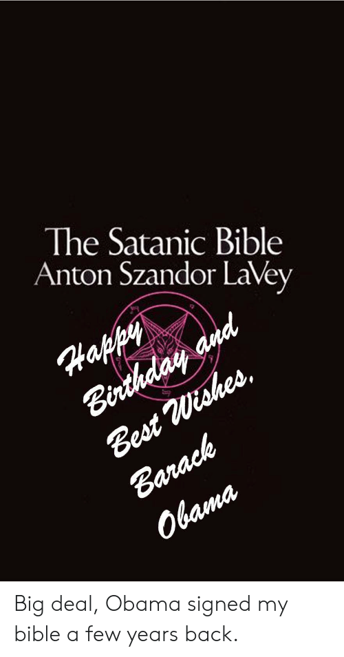 Obama, Best, and Bible: The Satanic Bible  Anton Szandor LaVev  at  Best Big deal, Obama signed my bible a few years back.