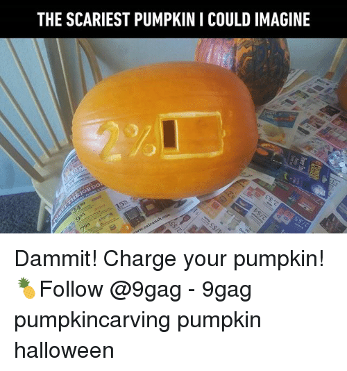 9gag, Halloween, and Memes: THE SCARIEST PUMPKIN I COULD IMAGINE Dammit! Charge your pumpkin! 🍍Follow @9gag - 9gag pumpkincarving pumpkin halloween
