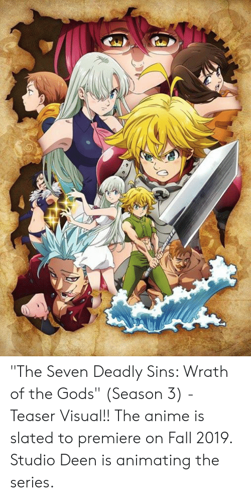 "Anime, Fall, and Memes: ""The Seven Deadly Sins: Wrath of the Gods"" (Season 3) - Teaser Visual!! The anime is slated to premiere on Fall 2019. Studio Deen is animating the series."