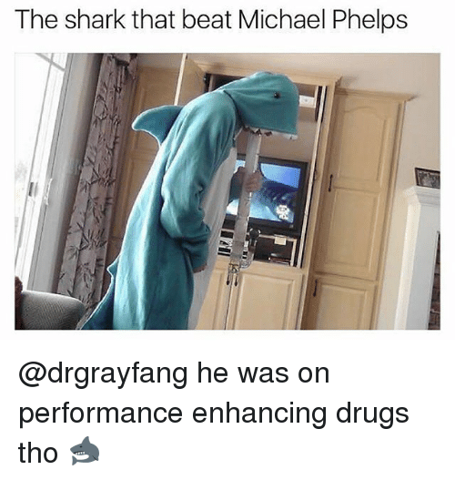 Michael Phelps: The shark that beat Michael Phelps @drgrayfang he was on performance enhancing drugs tho 🦈
