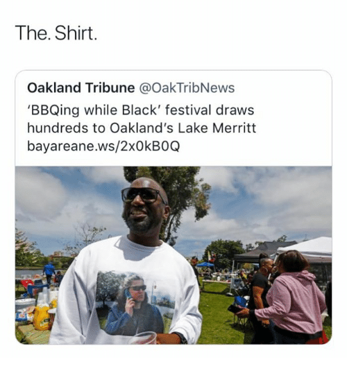Black, Festival, and Shirt: The. Shirt.  Oakland Tribune @OakTribNews  'BBQing while Black' festival draws  hundreds to Oakland's Lake Merritt  bayareane.ws/2x0kBOQ