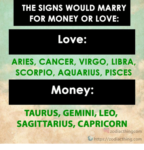 The SIGNS WOULD MARRY FOR MONEY OR LOVE Love ARIES CANCER