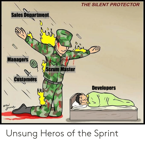 Sprint, Heros, and Scrum: THE SILENT PROTECTOR  Sales Department.  Managers  Scrum Master  Customers  Developers  Ut Ka  gaaby  1 Unsung Heros of the Sprint