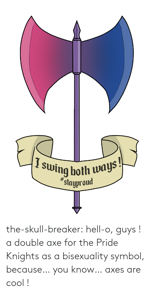 Skull: the-skull-breaker:  hell-o, guys ! a double axe for the Pride Knights as a bisexuality symbol, because… you know… axes are cool !