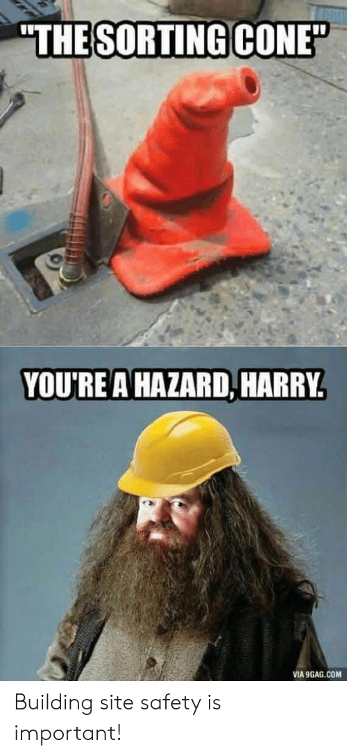"hazard: ""THE SORTING CONE""  YOU'REA HAZARD, HARRY  VIA 9GAG.COM Building site safety is important!"