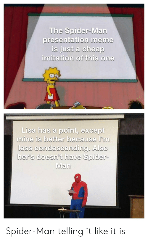 Meme, Spider, and SpiderMan: The Spider-Man  presentation meme  Is just a cheap  imitation of this one  Lisa has a point, except  Lisa has a point, pu  mine is better because I'in  ess condescendina AlSO  her's doesn't have Spider- Spider-Man telling it like it is