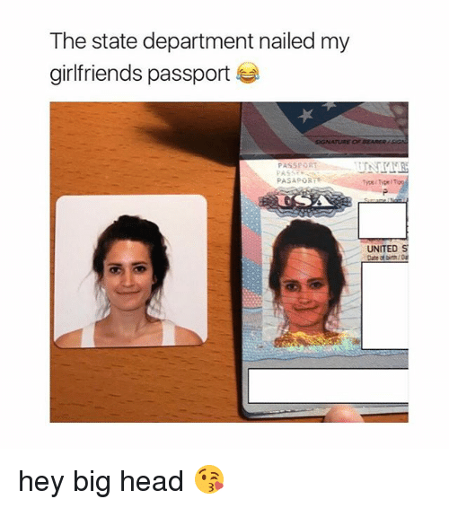 big head: The state department nailed my  girlfriends passport  TURE OF BEARERASG  PASSPOR  PASAPORY  Type/Type/Tipo  UNITED S  Date of birth hey big head 😘
