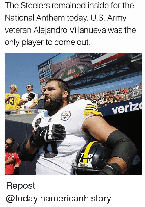 Memes, National Anthem, and Army: The Steelers remained inside for the  National Anthem today. U.S. Army  veteran Alejandro Villanueva was the  only player to come out.  canhistory  nam  eri  155  veriz Repost @todayinamericanhistory