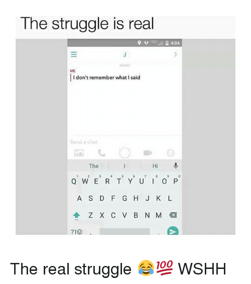 Memes, Struggle, and The Struggle Is Real: The struggle is real  24:04  ODAY  ME  I don't remember what I said  Send a chat  The  A S D F GH J K L  710 The real struggle 😂💯 WSHH