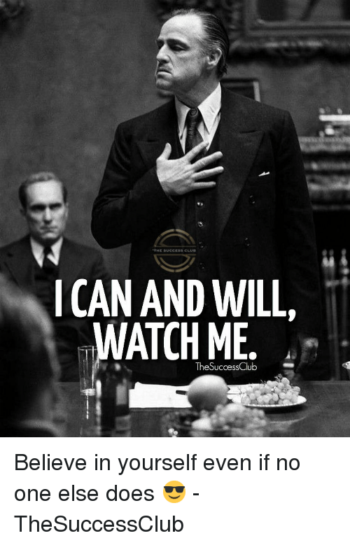 watch me: THE SUCCESS CLU  ICAN AND WILL  WATCH ME  TheSuccessClub Believe in yourself even if no one else does 😎 - TheSuccessClub