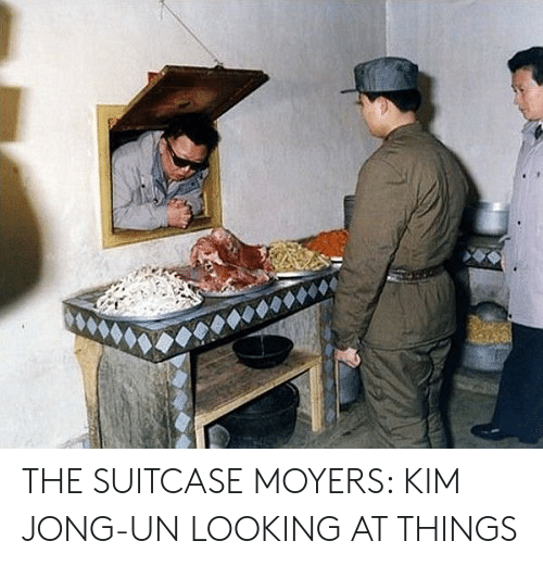 Kim Jong-Un, Looking, and Kim: THE SUITCASE MOYERS: KIM JONG-UN LOOKING AT THINGS