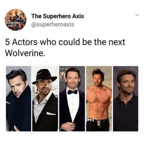 Memes, Superhero, and Wolverine: The Superhero Axis  @superheroaxis  UPERH  AXIS  5 Actors who could be the next  Wolverine.  2017
