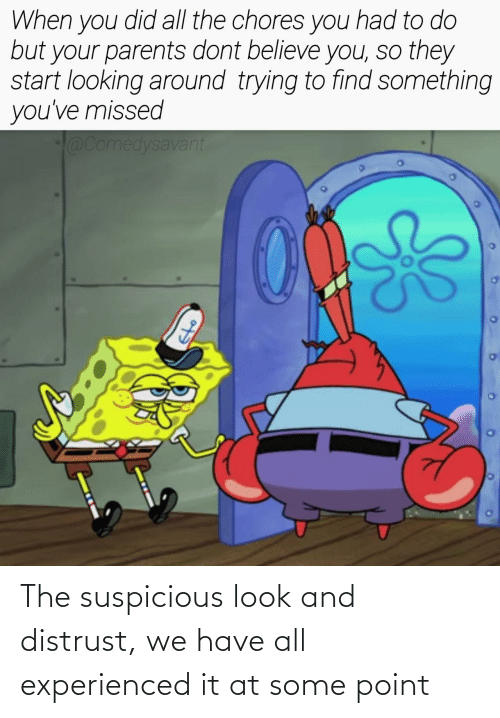 Suspicious: The suspicious look and distrust, we have all experienced it at some point