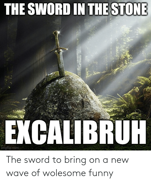 the sword: The sword to bring on a new wave of wolesome funny