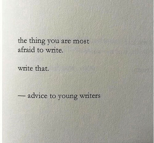 Advice, The Thing, and Thing: the thing you are most  afraid to write.  write that.  advice to young wtiters