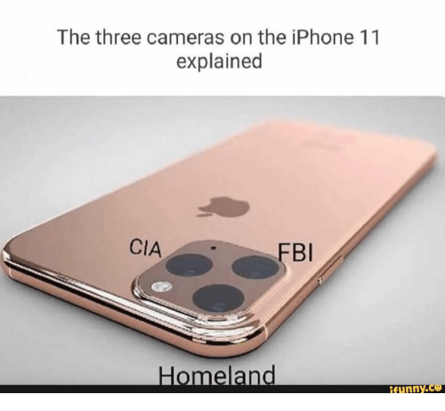 the iphone: The three cameras on the iPhone 11  explained  CIA  FBI  Homeland  ifunny.ce