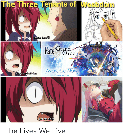 Fate Grand: The Three Tenants of Weebdom  Iwanna draw it  Fate Grand  Order  Available Now  Download on  wanna play that loftery!  This is a storv  Let me do it! The Lives We Live.