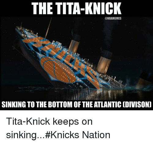 Nba, Nationals, and Knick: THE TITA-KNICK  @NBAMEMES  SINKING TO THE BOTTOMOF THE ATLANTIC (DIVISON) Tita-Knick keeps on sinking...#Knicks Nation