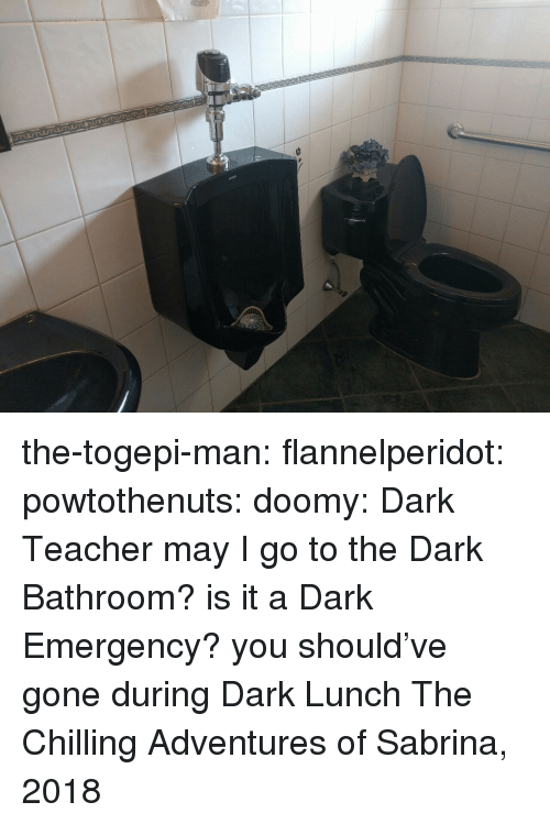 Target, Teacher, and Tumblr: the-togepi-man: flannelperidot:  powtothenuts:  doomy:  Dark Teacher may I go to the Dark Bathroom?  is it a Dark Emergency?  you should've gone during Dark Lunch  The Chilling Adventures of Sabrina, 2018