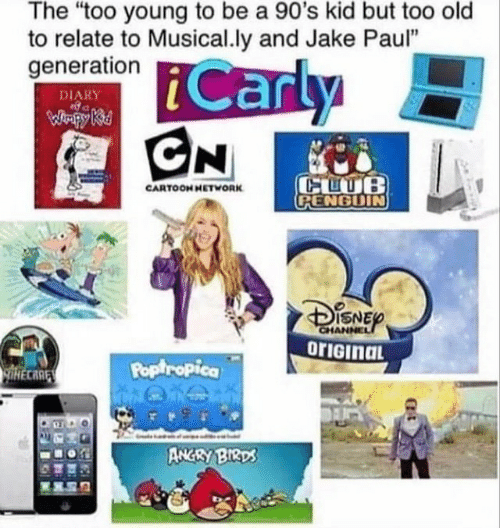 "Jake Paul: The ""too young to be a 90's kid but too old  to relate to Musical.ly and Jake Paul""  generation  Carly  CN  DIARY  WHpy Ki  CLUB  CPENGUIN  CARTOOH HETWORK  CHANNEL  orIGinaL  Poptropica  lHECARE  ANGRY BIRDS"