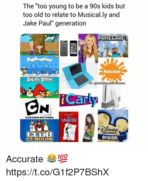 """Angry Birds, Cartoon Network, and Nickelodeon: The """"too young to be a 90s kids but  too old to relate to Musical.ly and  Jake Paul"""" generation  Poptrapica  NICKELODEON  Create hundreds of unique eutits and teaks  ANGRY BIRDS  IG I @childhoodstvshows  can  DIARY  CARTOON NETWORK  CHANNEL  oriGinaL  PENGUIN Accurate 😂💯 https://t.co/G1f2P7BShX"""