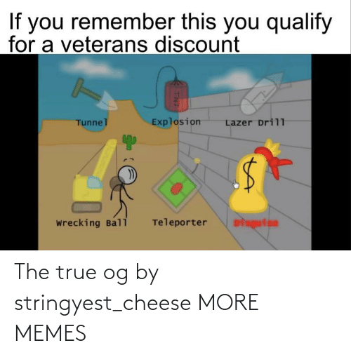 True: The true og by stringyest_cheese MORE MEMES