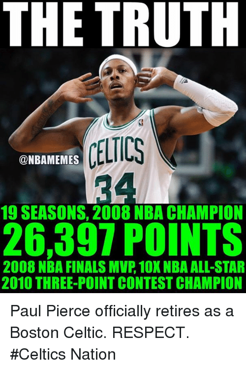 nba all stars: THE TRUTH  CELTICS  @NBAMEMES  19 SEASONS, 2008 NBA CHAMPION  26,397 POINTS  2008 NBA FINALS MVP, 10X NBA ALL-STAR  2010 THREE-POINT CONTEST CHAMPION Paul Pierce officially retires as a Boston Celtic. RESPECT. #Celtics Nation