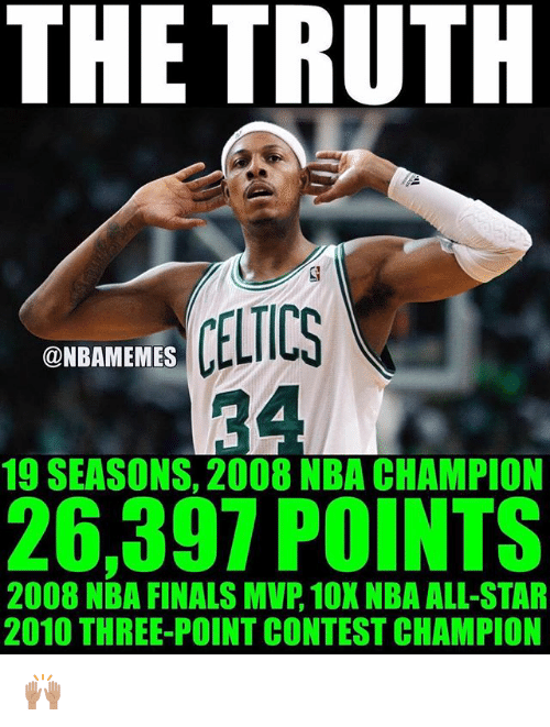 nba all stars: THE TRUTH  CELTICS  @NBAMEMES  19 SEASONS, 2008 NBA CHAMPION  26,397 POINTS  2008 NBA FINALS MVP, 10X NBA ALL-STAR  2010 THREE-POINT CONTEST CHAMPION 🙌🏽