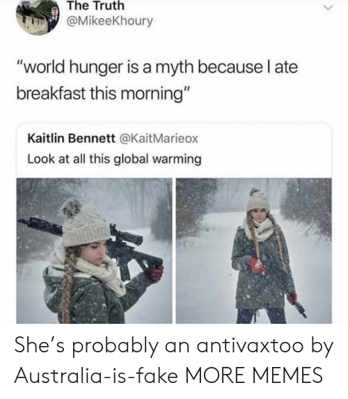 """Breakfast: The Truth  @MikeeKhoury  """"world hunger is a myth because l ate  breakfast this morning""""  Kaitlin Bennett @KaitMarieox  Look at all this global warming She's probably an antivaxtoo by Australia-is-fake MORE MEMES"""