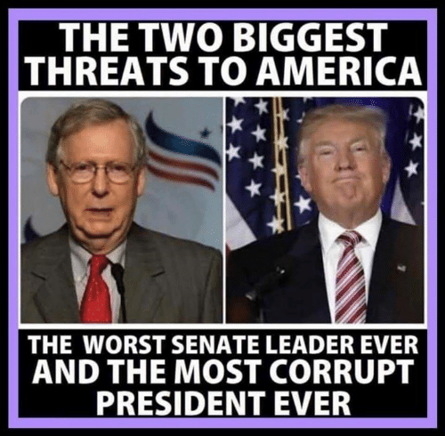 senate: THE TWO BIGGEST  THREATS TO AMERICA  THE WORST SENATE LEADER EVER  AND THE MOST CORRUPT  PRESIDENT EVER