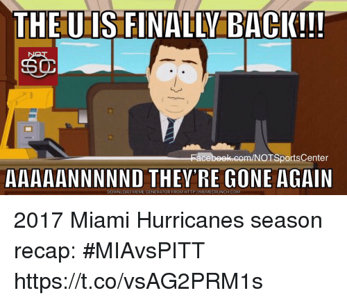 meme generator: THE U IS FINALLY BACK!!!  acebeek.com/NOTSportsCenter  AAAAANNNNND THEY'RE GONE AGAIN  DOWNLOAD MEME GENERATOR FROM HTTP://MEMECRUNCH.COM 2017 Miami Hurricanes season recap: #MIAvsPITT https://t.co/vsAG2PRM1s