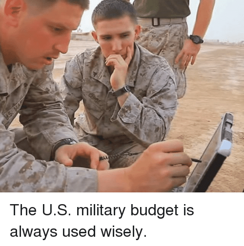 Budget, Military, and Used: The U.S. military budget is always used wisely.