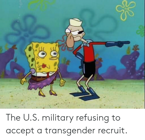 a transgender: The U.S. military refusing to accept a transgender recruit.