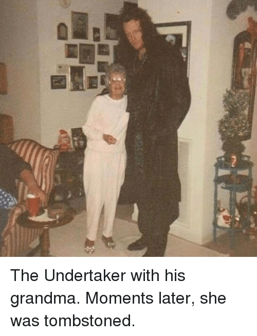 Undertaker: The Undertaker with his grandma. Moments later, she was tombstoned.