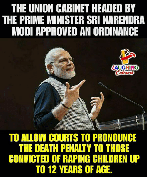 ordinance: THE UNION CABINET HEADED BY  THE PRIME MINISTER SRI NARENDRA  MODI APPROVED AN ORDINANCE  LAUGHING  Celowrs  2  TO ALLOW COURTS TO PRONOUNCE  THE DEATH PENALTY TO THOSE  CONVICTED OF RAPING CHILDREN UP  TO 12 YEARS OF AGE.
