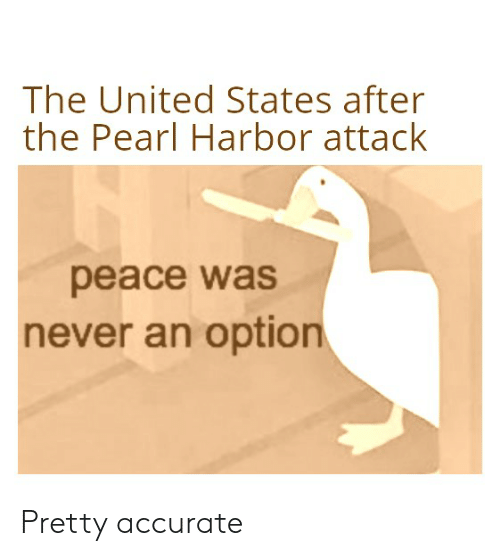 History, Pearl Harbor, and United: The United States after  the Pearl Harbor attack  peace was  never an option Pretty accurate