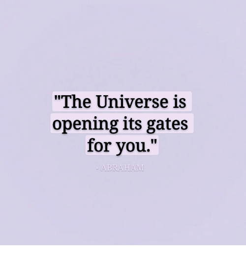 """Universe, The Universe, and You: """"The Universe is  opening its gates  for you."""""""