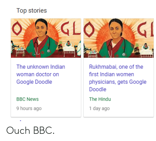 Doctor, Google, and News: The unknown Indian  woman doctor on  Google Doodle  Rukhmabai, one of the  first Indian women  physicians, gets Google  Doodle  The Hindu  1 day ago  BBC NewS  9 hours ago Ouch BBC.