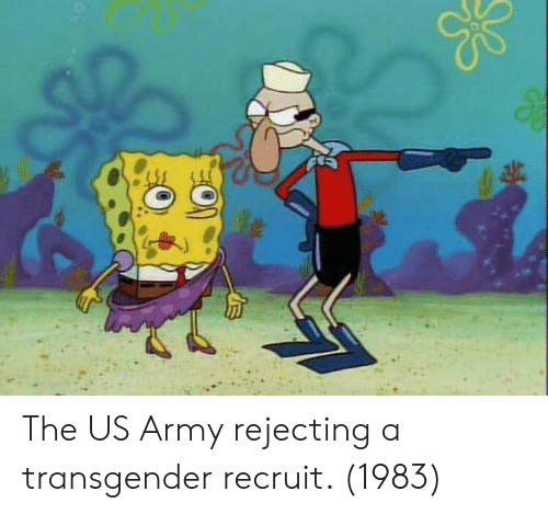 a transgender: The US Army rejecting a transgender recruit. (1983)