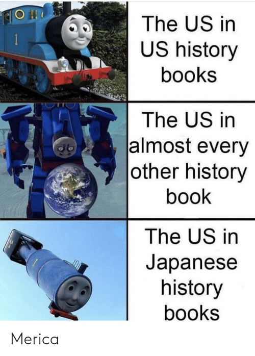 us history: The US in  US history  books  The US in  almost every   other history  book  The US in  Japanese  history  books Merica