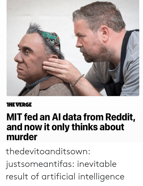 artificial intelligence: THE VERG  MIT fed an Al data from Reddit,  and now it only thinks about  murder thedevitoanditsown:  justsomeantifas:    inevitable result of artificial intelligence