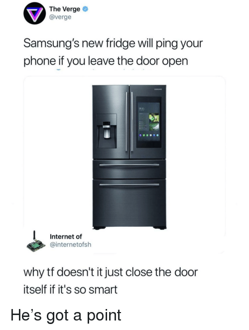 Close The Door: The Verge  @verge  Samsung's new fridge will ping your  phone if you leave the door open  9 32-  Internet of  @internetofsh  why tf doesn't it just close the door  itself if it's so smart He's got a point