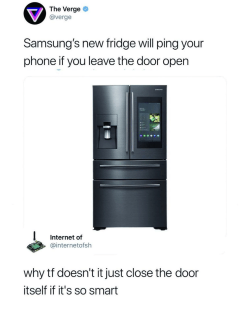 Close The Door: The Verge  @verge  Samsung's new fridge will ping your  phone if you leave the door open  9 32-  Internet of  @internetofsh  why tf doesn't it just close the door  itself if it's so smart