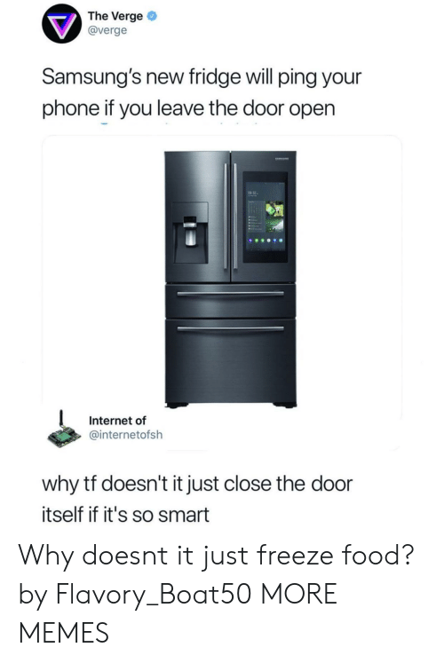 Dank, Food, and Internet: The Verge  @verge  Samsung's new fridge will ping your  phone if you leave the door open  9 32-  Internet of  @internetofsh  why tf doesn't it just close the door  itself if it's so smart Why doesnt it just freeze food? by Flavory_Boat50 MORE MEMES