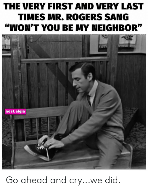 """Memes, Nostalgia, and Sang: THE VERY FIRST AND VERY LAST  TIMES MR. ROGERS SANG  """"WON'T YOU BE MY NEIGHBOR""""  nostalgia Go ahead and cry...we did."""